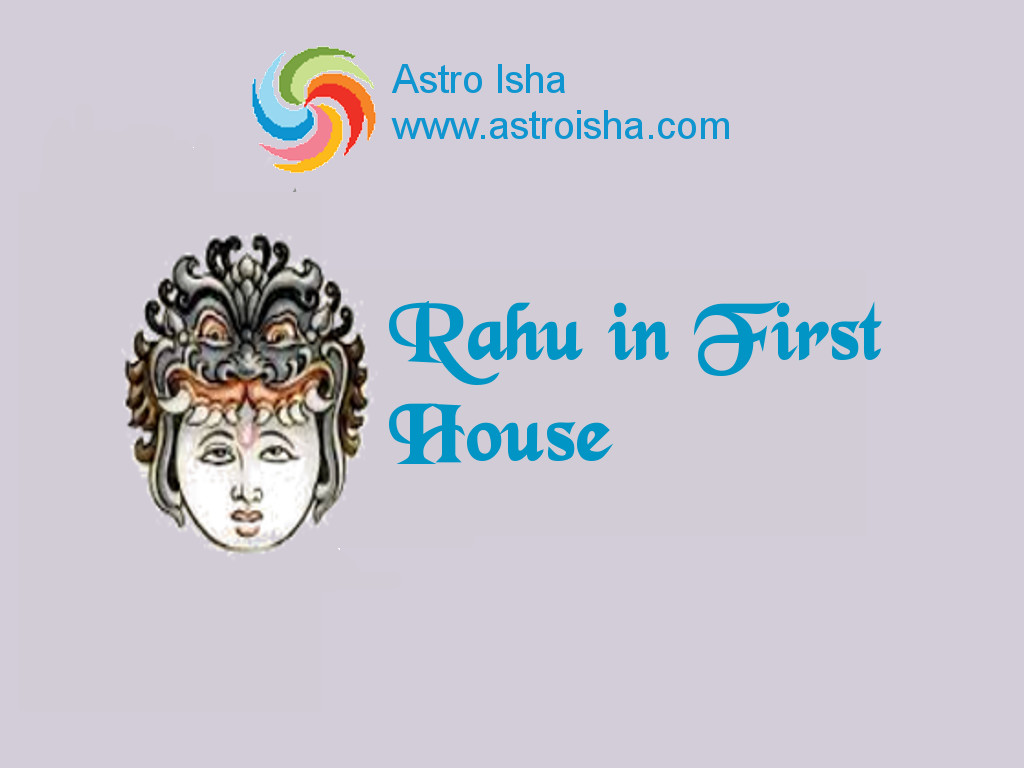 Rahu in First House